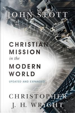 Christian Mission in the Modern World by John Stott