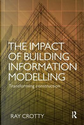 The Impact of Building Information Modelling by Ray Crotty