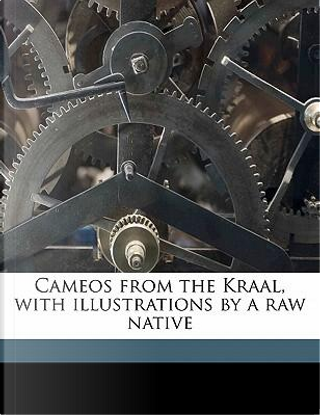 Cameos from the Kraal, with Illustrations by a Raw Native by M. W. Waters