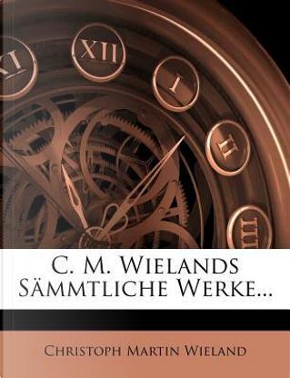 C. M. Wielands sämmtliche Werke, Dreiundzwanzigster Band by Christoph Martin Wieland