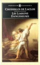 Les Liaisons Dangereuses by Pierre Ambroise Francois Choderlos de Laclos
