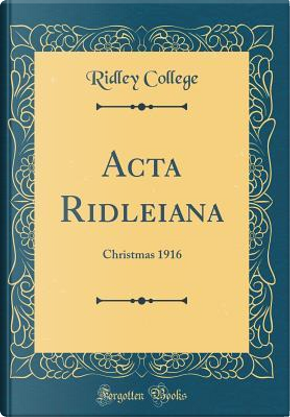 Acta Ridleiana by Ridley College