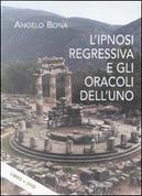 L'ipnosi regressiva e gli oracoli dell'uno. Con DVD by Angelo Bona