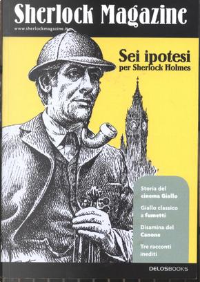 Sei ipotesi per Sherlock Holmes by Enrico Luceri, Enrico Solito, Fabio Lotti, Luigi Pachì, Marco Negri, Pietro De Palma, Valentina Catania