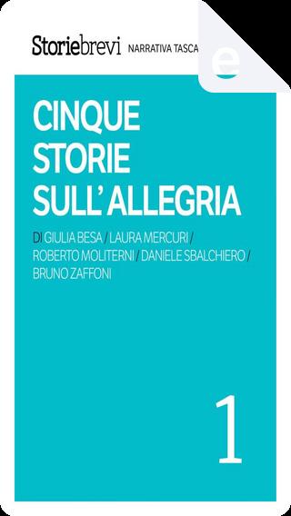Cinque storie sull'allegria by Bruno Zaffoni, Daniele Sbalchiero, Giulia Besa, Laura Mercuri, Roberto Moliterni