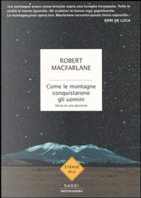 Come le montagne conquistarono gli uomini by Robert Macfarlane