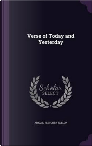 Verse of Today and Yesterday by Abigail Fletcher Taylor