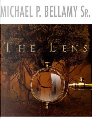 The Lens by Michael P., Sr. Bellamy