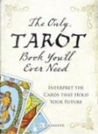 The Only Tarot Book Youll Ever Need by Skye Alexander