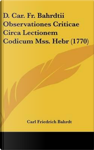 D. Car. Fr. Bahrdtii Observationes Criticae Circa Lectionem Codicum Mss. Hebr (1770) by Carl Friedrich Bahrdt
