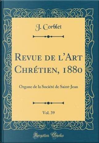 Revue de l'Art Chrétien, 1880, Vol. 39 by J. Corblet
