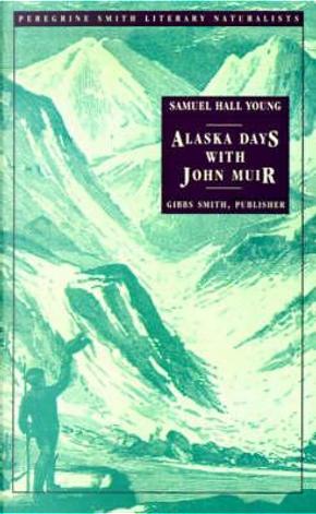 Alaska Days With John Muir by S. Hall Young