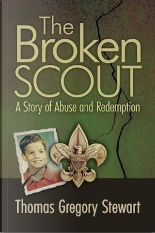 The Broken Scout by Thomas Gregory Stewart