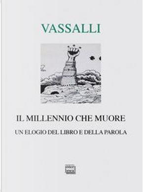 Il millennio che muore. Un elogio del libro e della parola by Sebastiano Vassalli