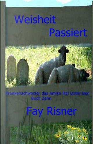 Weisheit Passiert by Fay Risner