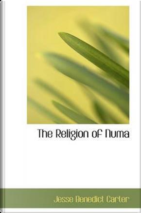 The Religion of Numa by Jesse Benedict Carter