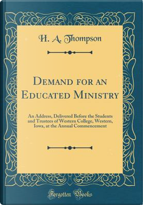 Demand for an Educated Ministry by H. A. Thompson