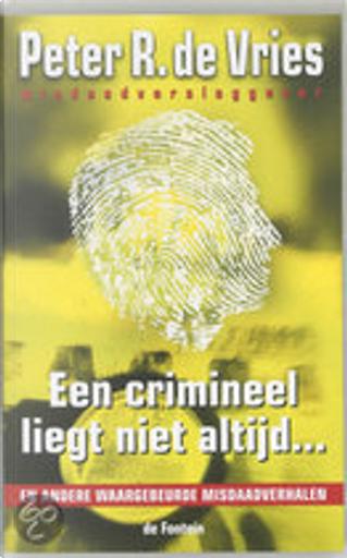Een crimineel liegt niet altijd ... / druk 1 (digitaal boek) by P.R. de Vries