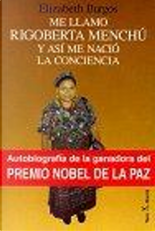 Me llamo Rigoberta Menchú y así me nació la conciencia by Elizabeth Burgos