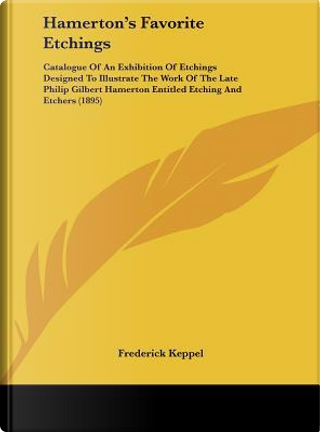 Hamerton's Favorite Etchings by Frederick Keppel