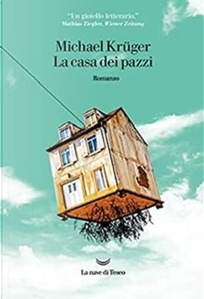La casa dei pazzi by Michael Krüger
