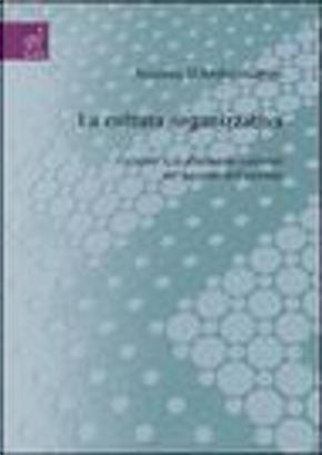 La cultura organizzativa. I simboli e le dinamiche culturali nel governo dell'azienda by Antonio D'Andreamatteo