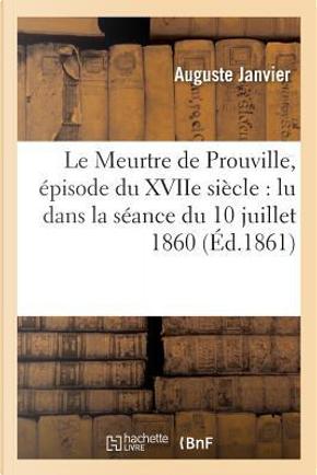 Le Meurtre de Prouville, �pisode Du Xviie Si�cle by Janvier-A