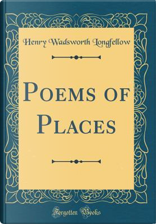 Poems of Places (Classic Reprint) by Henry Wadsworth Longfellow