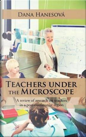 Teachers Under the Microscope by Dana Hanesová