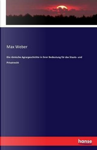 Die römische Agrargeschichte in ihrer Bedeutung für das Staats- und Privatrecht by Max Weber