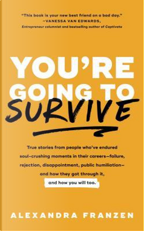 You're Going to Survive by Alexandra Franzen