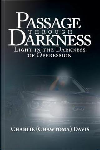 Passage through Darkness by Charlie (Chawtoma) Davis