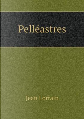Pelleastres by Jean Lorrain