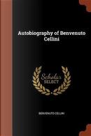 Autobiography of Benvenuto Cellini by Benvenuto Cellini