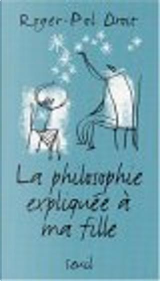 La philosophie expliquee a ma fille. by Roger-Pol Droit