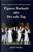Figaros Hochzeit oder Der tolle Tag by Pierre Augustin Caron de Beaumarchais