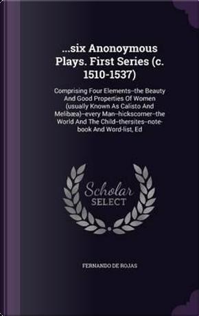 .Six Anonoymous Plays. First Series (C. 1510-1537) by fernando De Rojas