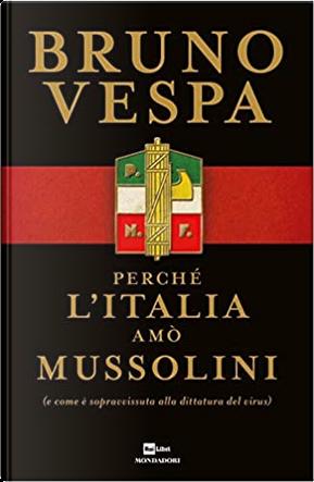 Perchè l'Italia amò Mussolini by Bruno Vespa
