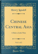 Chinese Central Asia, Vol. 1 of 2 by Henry Lansdell