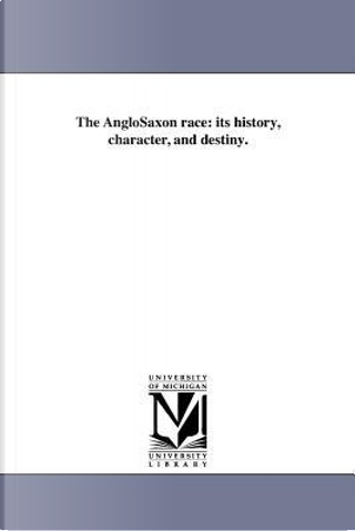 The AngloSaxon race by Michigan Historical Reprint Series