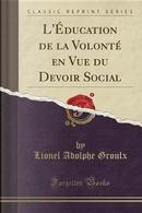 L'Éducation de la Volonté en Vue du Devoir Social (Classic Reprint) by Lionel Adolphe Groulx