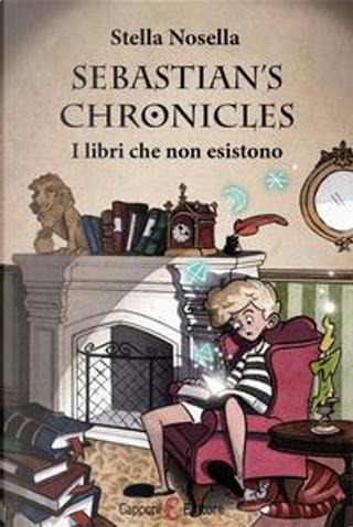 Sebastian chronicles. I libri che non esistono by Stella Nosella