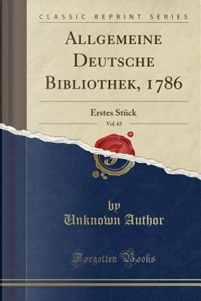 Allgemeine Deutsche Bibliothek, 1786, Vol. 65 by Author Unknown