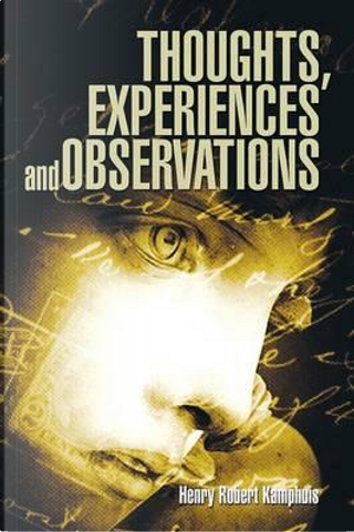 Thoughts, Experiences and Observations by Henry Robert Kamphuis