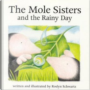 The Mole Sisters and the Rainy Day by Roslyn Schwartz