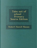 Tales Out of School - Primary Source Edition by Robert Hamill Nassau