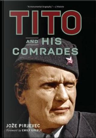 Tito and His Comrades by Joze Pirjevec