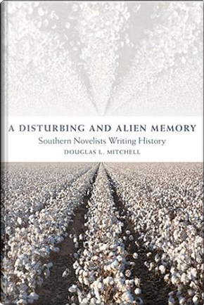 A Disturbing and Alien Memory by Douglas L. Mitchell