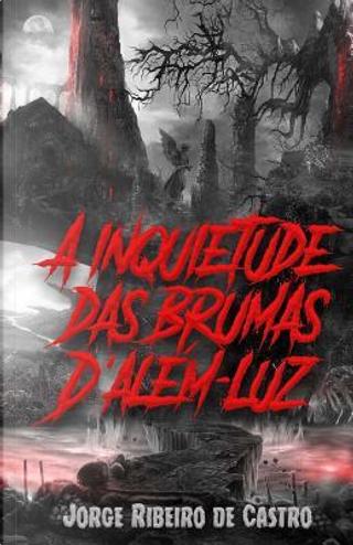A Inquietude Das Brumas D'além-luz by Jorge Ribeiro de Castro