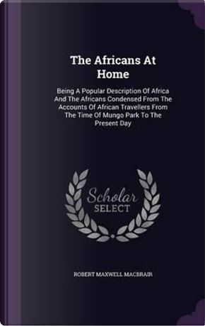 The Africans at Home by Robert Maxwell Macbrair